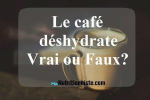 le café déshydrate vrai ou faux