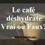 Le café Déshydrate ? Vrai ou Faux